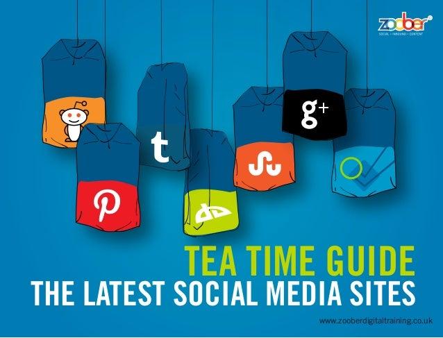 Tea Time GuideThe Latest Social Media Sites                     www.zooberdigitaltraining.co.uk