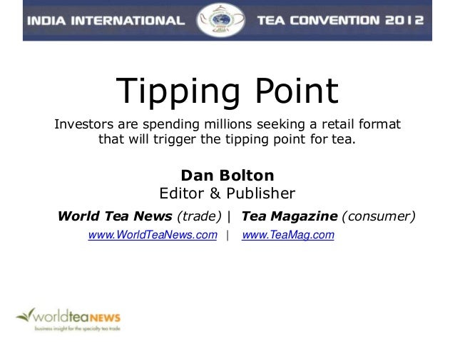 Tipping PointInvestors are spending millions seeking a retail formatthat will trigger the tipping point for tea.Dan Bolton...