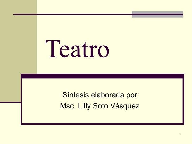 Teatro Síntesis elaborada por: Msc. Lilly Soto Vásquez