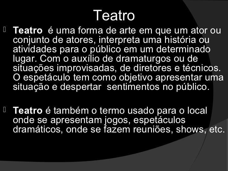 Teatro   Teatroéumaformadearteemqueumatorou    conjuntodeatores,interpretaumahistóriaou    atividades...