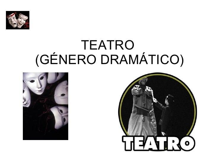 TEATRO  (GÉNERO DRAMÁTICO)