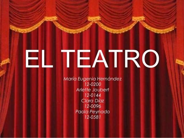 EL TEATRO María Eugenia Hernández 12-0200 Arlette Joubert 12-0144 Clara Díaz 12-0096 Paola Peynado 12-0581