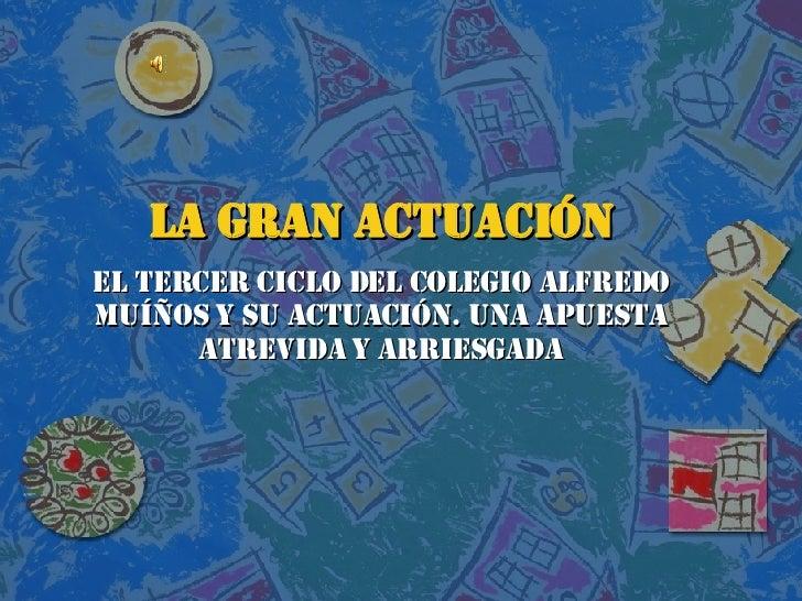 LA GRAN ACTUACIÓN EL TERCER CICLO DEL COLEGIO ALFREDO MUÍÑOS Y SU ACTUACIÓN. UNA APUESTA ATREVIDA Y ARRIESGADA