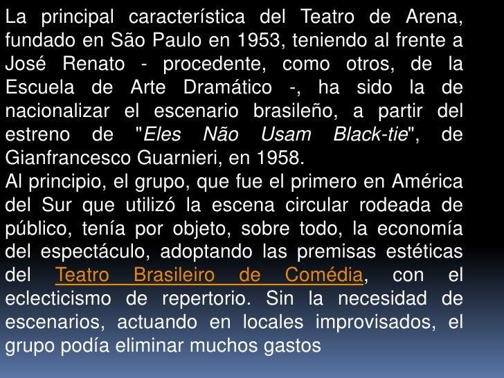 La principal característica del Teatro de Arena, fundado en São Paulo en 1953, teniendo al frente a José Renato - proceden...