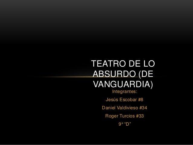 "Integrantes: Jesús Escobar #8 Daniel Valdivieso #34 Roger Turcios #33 9° ""D"" TEATRO DE LO ABSURDO (DE VANGUARDIA)"