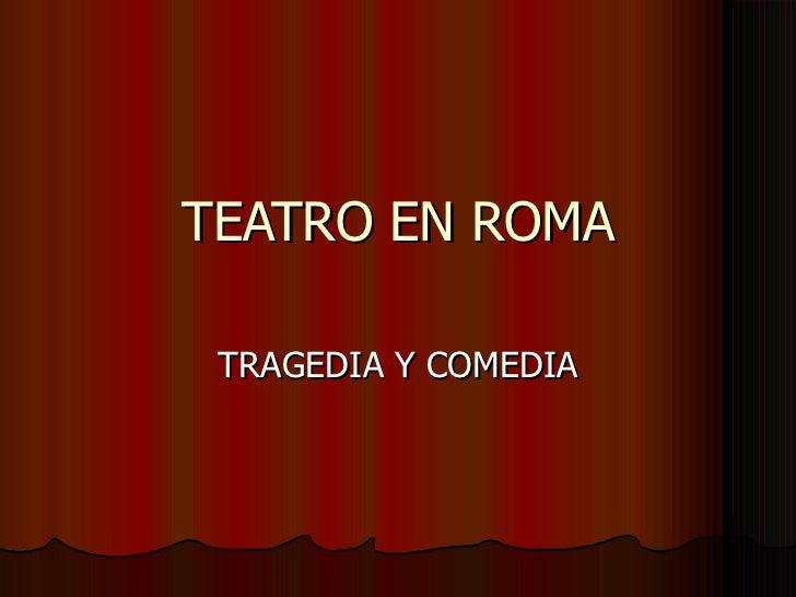 TEATRO EN ROMA TRAGEDIA Y COMEDIA