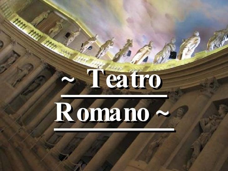 ~ Teatro  Romano ~