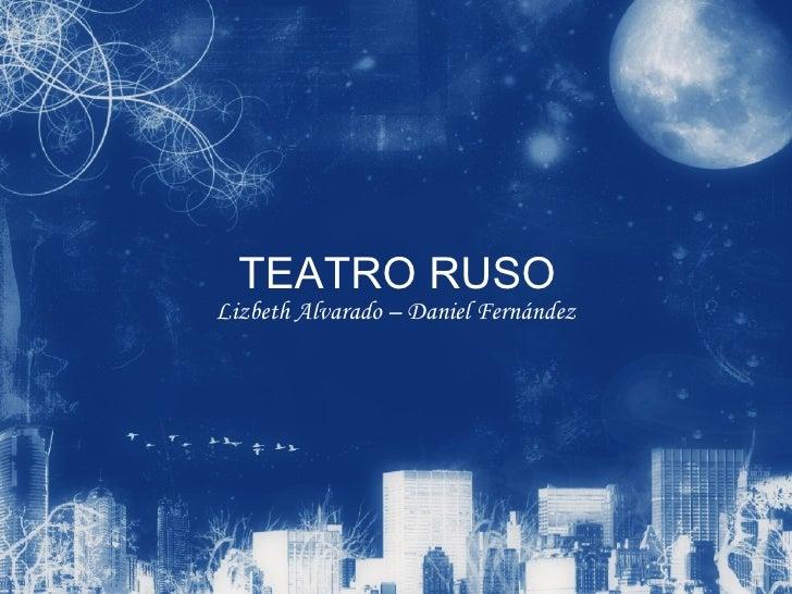 TEATRO RUSO Lizbeth Alvarado – Daniel Fernández
