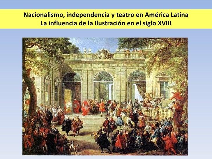 Nacionalismo, independencia y teatro en América Latina     La influencia de la Ilustración en el siglo XVIII