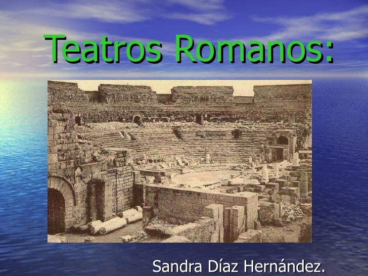Teatros Romanos  Sandra Diaz