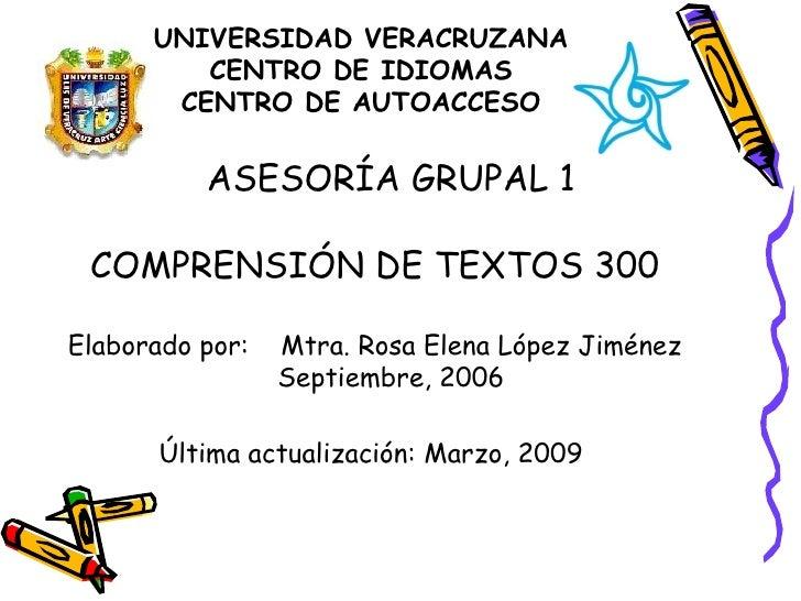 UNIVERSIDAD VERACRUZANA CENTRO DE IDIOMAS CENTRO DE AUTOACCESO <ul><li>ASESORÍA GRUPAL 1 </li></ul><ul><li>COMPRENSIÓN DE ...