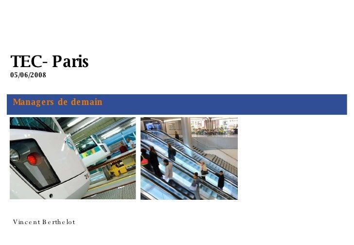 Managers de demain TEC- Paris 05/06/2008 Vincent Berthelot