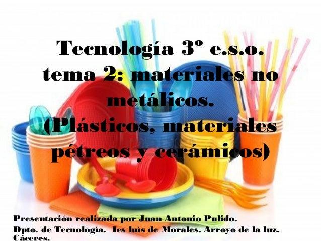 Tecnología 3º e.s.o. tema 2: materiales no metálicos. (Plásticos, materiales pétreos y cerámicos) Presentación realizada p...