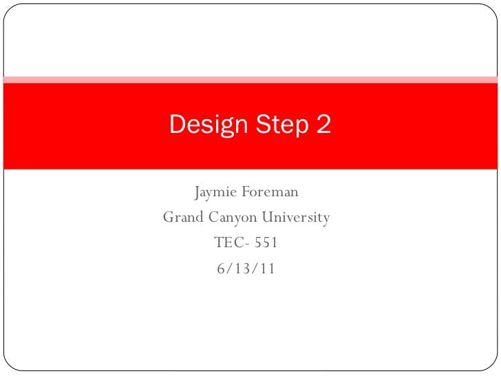 Jaymie Foreman Grand Canyon University TEC- 551 6/13/11 Design Step 2