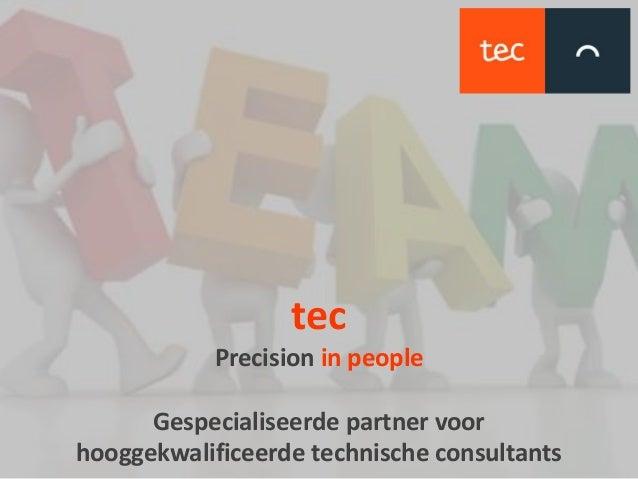 tec Precision in people Gespecialiseerde partner voor hooggekwalificeerde technische consultants