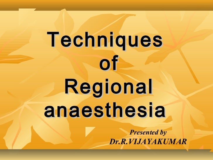 Techniques     of  Regionalanaesthesia         Presented by     Dr.R.VIJAYAKUMAR