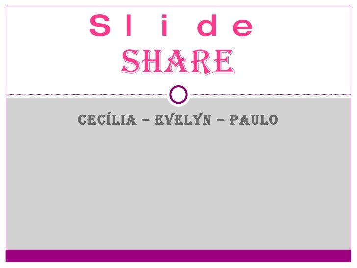 CECÍLIA – EVELYN – PAULO Slide   Share