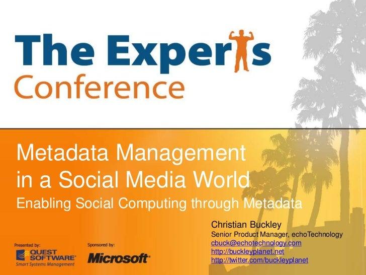 Metadata Management in a Social Media World<br />Enabling Social Computing through Metadata<br />Christian Buckley<br />Se...