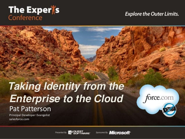 Taking Identity from theEnterprise to the CloudPat PattersonPrincipal Developer Evangelistsalesforce.com