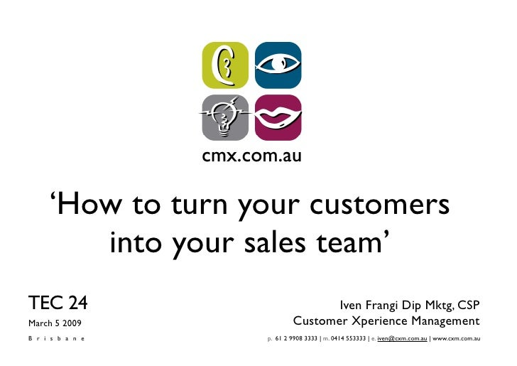 'How to turn your customers        into your sales team' TEC 24                           Iven Frangi Dip Mktg, CSP       ...