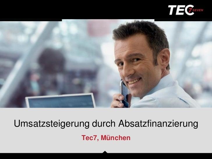 Umsatzsteigerung durch Absatzfinanzierung               Tec7, München