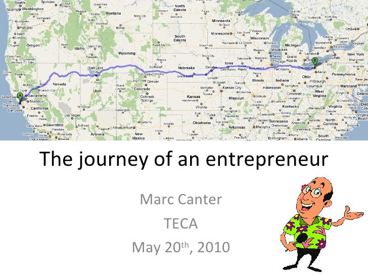 The journey of an entrepreneur Marc Canter TECA May 20 th , 2010