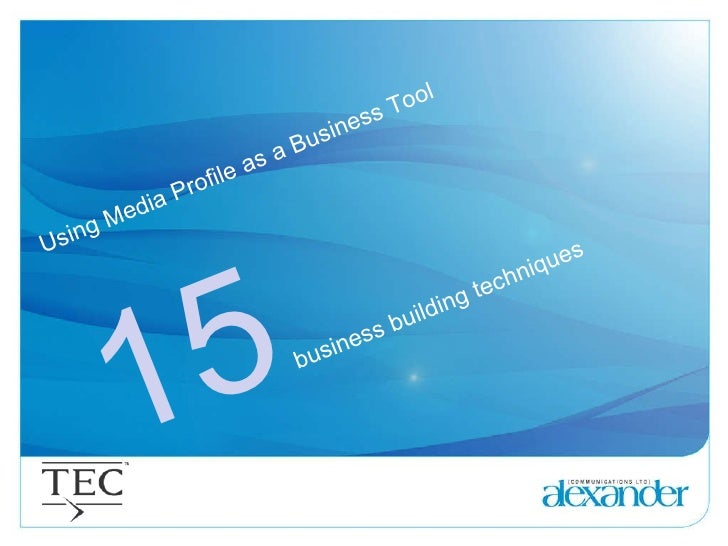 Using Media Profile as a Business Tool 15   business building techniques