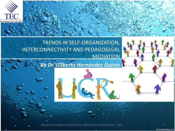 TRENDS IN SELF-ORGANIZATION,INTERCONNECTIVITY AND PEDAGOGIGAL                           MEDIATION      By Dr. Gilberto Her...