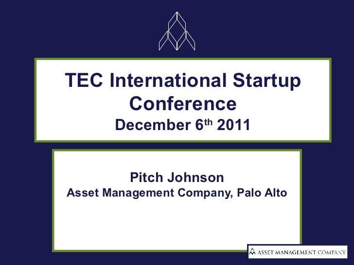 TEC International Startup Conference December 6 th  2011 Pitch Johnson Asset Management Company, Palo Alto