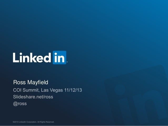 Ross Mayfield  ©2013 LinkedIn Corporation. All Rights Reserved.  ORGANIZATION NAME