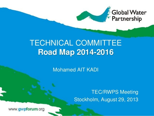TECHNICAL COMMITTEE Road Map 2014-2016 Mohamed AIT KADI TEC/RWPS Meeting Stockholm, August 29, 2013