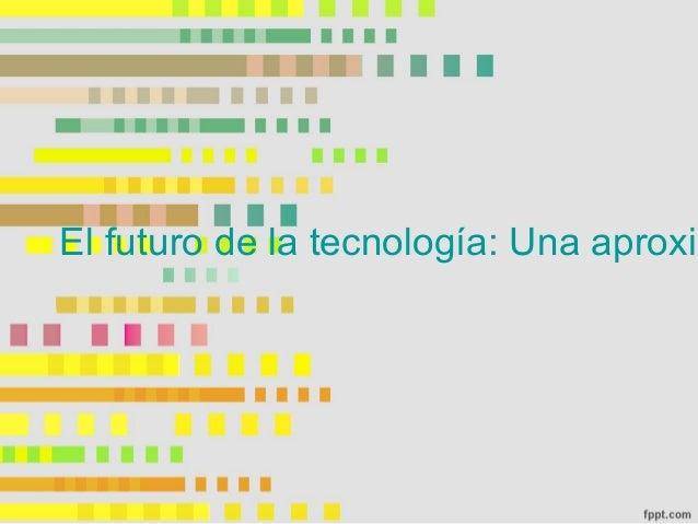 El futuro de la tecnología: Una aproxim