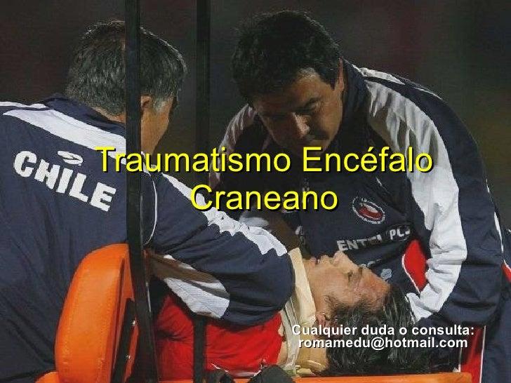Traumatismo Encéfalo Craneano Cualquier duda o consulta: romamedu@hotmail.com