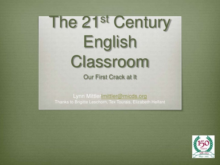 The 21st Century English Classroom<br />Our First Crack at It<br />Lynn Mittlerlmittler@micds.org<br />Thanks to Brigitte ...