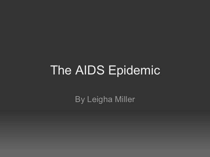 The AIDS Epidemic By Leigha Miller