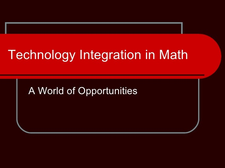 Technology Integration in Math A World of Opportunities