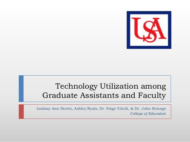 Technology Utilization amongGraduate Assistants and FacultyLindsay Ann Parvin, Ashley Ryals, Dr. Paige Vitulli, & Dr. John...