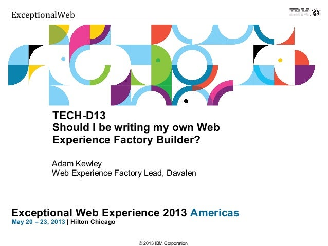 Should I Be Writing My Own Web Experience Factory Builder? TECH-D13 from IBM Exceptional Web Experience 2013