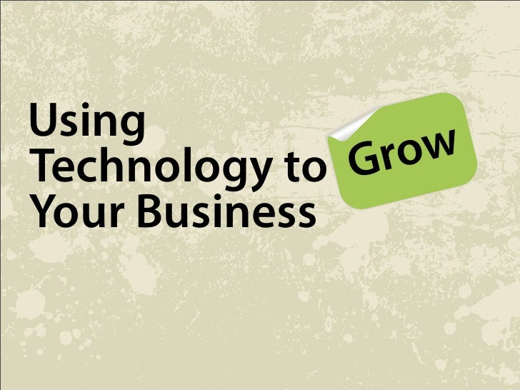 Using                  ow                 r Technology to G Your Business