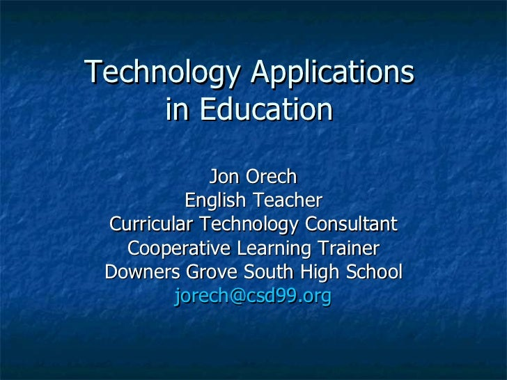 Technology Applications in Education Jon Orech English Teacher Curricular Technology Consultant Cooperative Learning Train...