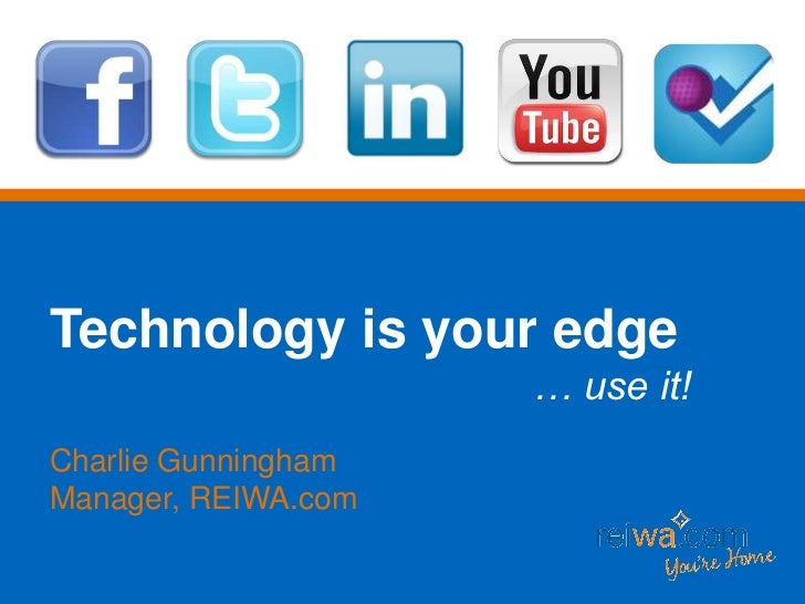 Technology is your edge<br />… use it!<br />Charlie Gunningham<br />Manager, REIWA.com<br />