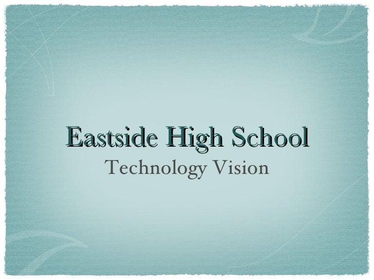 Eastside High School <ul><li>Technology Vision </li></ul>