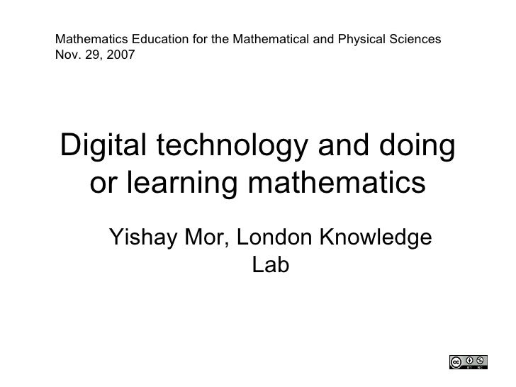 Mathematics Education for the Mathematical and Physical Sciences Nov. 29, 2007     Digital technology and doing   or learn...