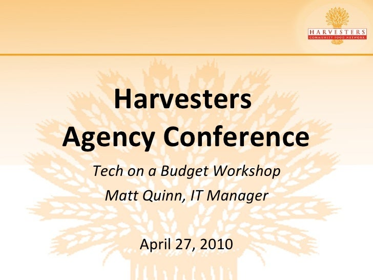 Harvesters  Agency Conference Tech on a Budget Workshop Matt Quinn, IT Manager April 27, 2010