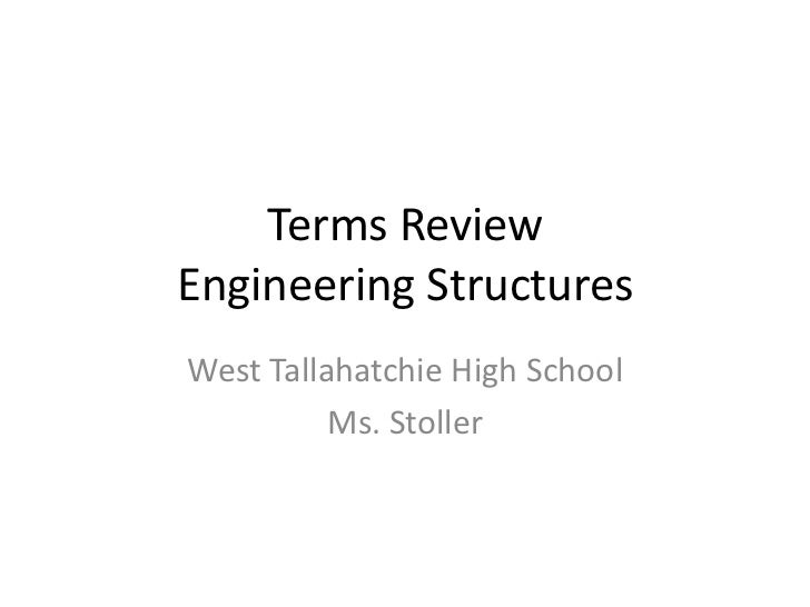 Terms ReviewEngineering Structures<br />West Tallahatchie High School<br />Ms. Stoller<br />
