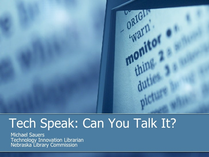 Tech Speak: Can You Talk It? Michael Sauers Technology Innovation Librarian Nebraska Library Commission