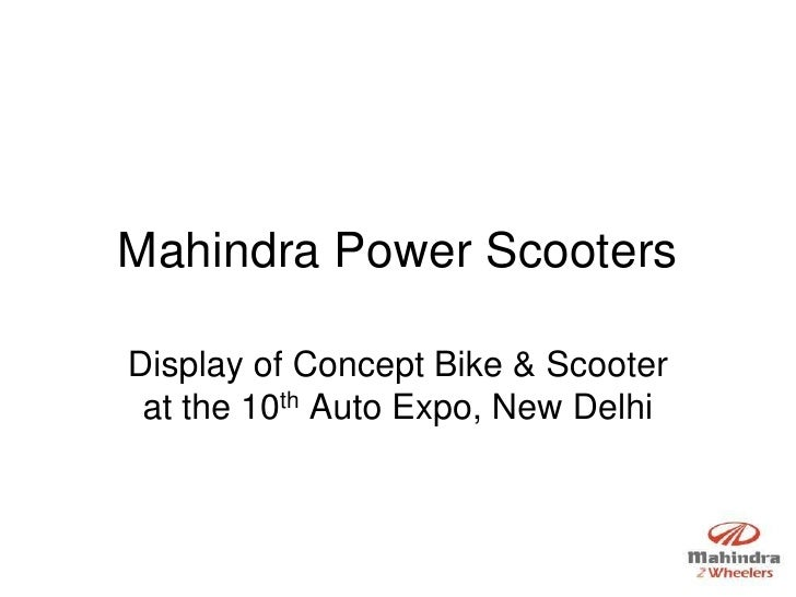 Mahindra Power Scooters  Display of Concept Bike & Scooter  at the 10th Auto Expo, New Delhi