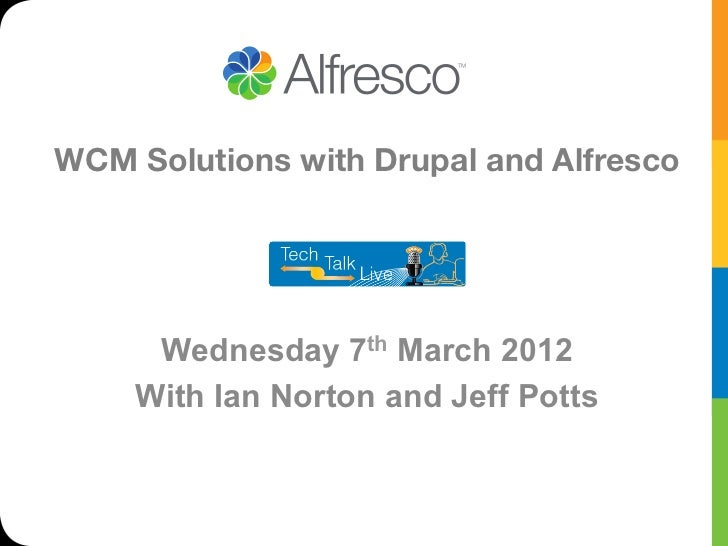 WCM Solutions with Drupal and Alfresco                                         Wednesday 7th March 2012    With Ian Norton...