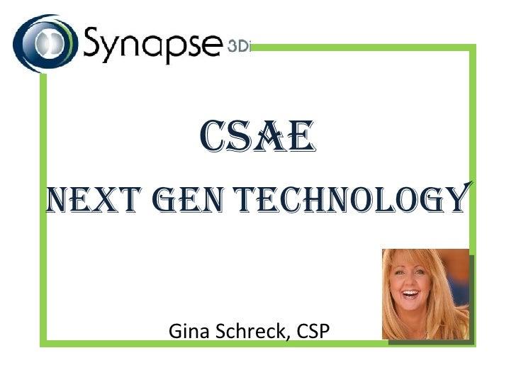 CSAE   Next Gen   technology Gina Schreck, CSP