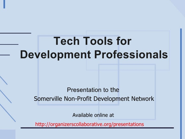 Tech Tools for  Development Professionals Presentation to  the  Somerville Non-Profit Development Network Available online...